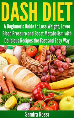 DASH DIET: A Beginner's Guide to Lose Weight, Lower Blood Pressure and Boost Metabolism with Delicious Recipes the Fast and Easy Way  by Sandra Rossi ($3.07)