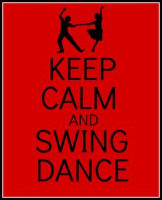 keep calm and swing dance :) everyone should try it!!