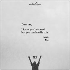 Dear me I know youre scared but you c Bad Times Quote, Me Time Quotes, Good Times Quotes, Giving Time Quotes, Feel Bad Quotes, Bad Words Quotes, Love Me Quotes, Change Quotes, The Words