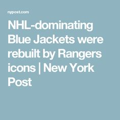 NHL-dominating Blue Jackets were rebuilt by Rangers icons | New York Post