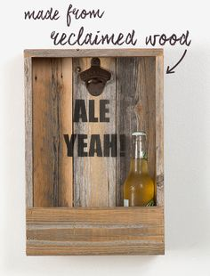 "Keep your bottles of beer on the wall with this reclaimed wood shelf, printed with the exclamation, ""Ale Yeah!"" The bottom rack holds 3-4 beers or a big pile of bottle caps, and the top ledge can be used for empties, a small vase or pint glasses. The bottle opener's built in, and the shelf is made to hang or sit on a counter. Just add beer and enjoy."