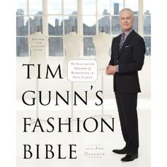 NEED TO GET!!   Tim Gunn's Fashion Bible: The Fascinating History of Everything in Your Closet