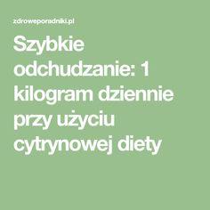 Szybkie odchudzanie: 1 kilogram dziennie przy użyciu cytrynowej diety