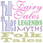 Fables, fairy tales, folktales, legends, myths and tall tales