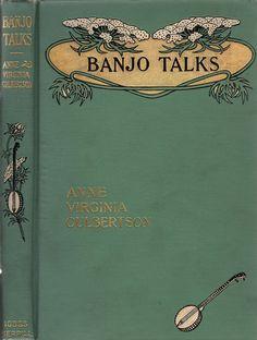 Culbertson, Anne Virginia--Banjo Talks-- Indianapolis, Bobbs-Merrill, 1905 | Flickr - Photo Sharing!