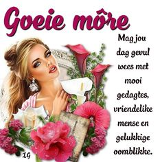 Lekker Dag, Goeie Nag, Goeie More, Afrikaans Quotes, Special Quotes, Good Morning Wishes, Beautiful Pictures, Floral Wreath, Projects To Try