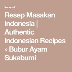 Resep Masakan Indonesia | Authentic Indonesian Recipes » Bubur Ayam Sukabumi