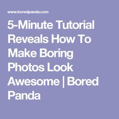 5-Minute Tutorial Reveals How To Make Boring Photos Look Awesome | Bored Panda