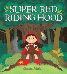 Super Red Riding Hood by Claudia Davila reviewed by Katie Fitzgerald @ storytimesecrets.blogspot.com
