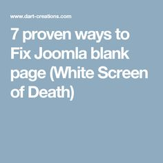 7 proven ways to Fix Joomla blank page (White Screen of Death)