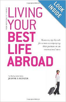 Living Your Best Life Abroad: Resources, tips and tools for women accompanying their partners on an international move (The Reality Guide Se...