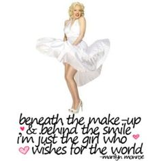 beneath the make up and behind the smile is just a girl who wishes for the world