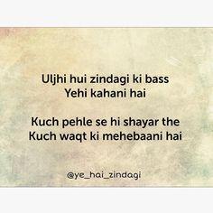 Uljhi hui zindagi ki bass Yehi kahani hai Kuch pehle se hi shayar the Kuch waqt ki mehebaani hai Absolutely janaab. Shyari Quotes, Sufi Quotes, True Love Quotes, Truth Quotes, Smile Quotes, Poetry Quotes, Funny Quotes, Urdu Poetry, Hindi Words