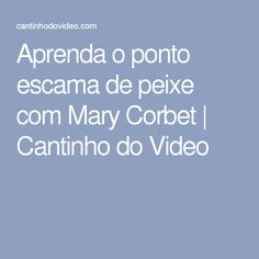 Aprenda o ponto escama de peixe com Mary Corbet | Cantinho do Video