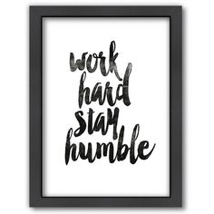 Americanflat ''Work Hard Stay Humble'' Framed Wall Art (6.455 RUB) ❤ liked on Polyvore featuring home, home decor, wall art, backgrounds, art, quotes, text, fillers, extras and decor