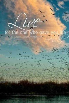 Live for the one who gave you life
