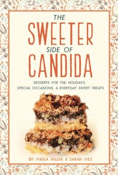The Sweeter Side of #Candida dessert cookbook with over 70 recipes by WholeIntentions.com.