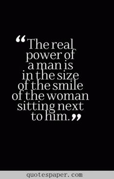 Man And Woman Quote Gallery quotes about love for him the real power of a man is in Man And Woman Quote. Here is Man And Woman Quote Gallery for you. Man And Woman Quote between men and women quotes 2 remember. Man And Woman Quote eve. Men Love Quotes, Great Quotes, Quotes To Live By, Me Quotes, Qoutes, Smile Quotes You Make Me, Real Man Quotes, Quotes Inspirational, Happy With Him Quotes