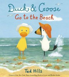 Duck & Goose Go to the Beach (Duck and Goose) by Tad Hills, http://www.amazon.com/dp/0385372353/ref=cm_sw_r_pi_dp_X5kltb13J2X4P