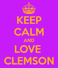 KEEP CALM AND LOVE CLEMSON - KEEP CALM AND CARRY ON Image Generator - brought to you by the Ministry of Information