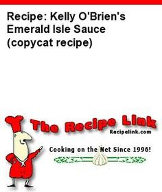 Recipe(tried): Kelly O'Brien's Emerald Isle Sauce (copycat recipe) - Recipelink.com