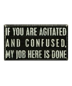 Take a look at this 'Agitated and Confused' Box Sign by Primitives by Kathy on #zulily today!