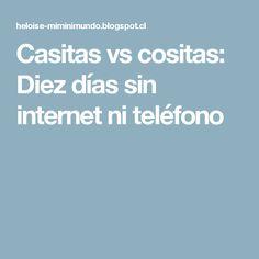 Casitas vs cositas: Diez días sin internet ni teléfono