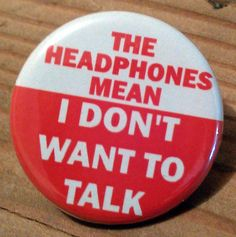 The HEADPHONES Mean I don't Want to Talk inch pinback button from PortlandButtonWorks on Etsy. Small Paper Bags, Image Positive, Emo, Jacket Pins, Cool Pins, Pin And Patches, Punk Patches, Pin Badges, Lapel Pins