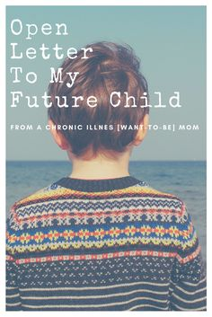 Dear Future Child: I have a Chronic Illness, but please, don´t be worry. Since the beginning, it won't be easy and sometimes we will be scared, but please, never stop believing in me. I'm stronger than I look, I've been in rough battles and I always win; and I'm sure that with you by my side, I'll become even stronger. Chronic Fatigue Syndrome, Chronic Illness, Chronic Pain, Fibromyalgia, Life Is Like, What Is Life About, Long Term Illness, Invisible Illness, Dear Future