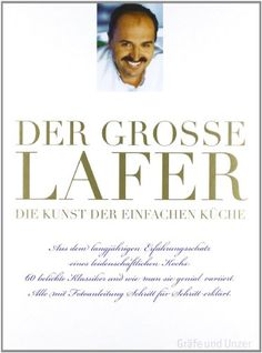 Der große Lafer - Die Kunst der einfachen Küche: 60 beliebte Klassiker und wie man sie genial variiert von Johann Lafer http://www.amazon.de/dp/3833820330/ref=cm_sw_r_pi_dp_1pHXub00B0VSQ