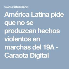 América Latina pide que no se produzcan hechos violentos en marchas del 19A - Caraota Digital