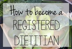 Learn the steps to become a Registered Dietitian.