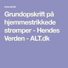 Grundopskrift på hjemmestrikkede strømper - Hendes Verden - ALT.dk