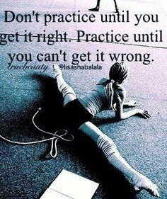 This applies to all of the arts. Practice, practice, practice! For when you perform, it must be perfect. You must know it so well that you can feel it and not think.