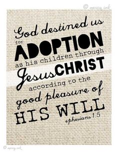 Ephesians 1:5- I would love to be able to adopt kids and give them a life they only dreamed possible!!