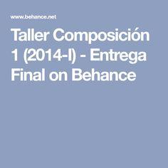 Taller Composición 1 (2014-I) - Entrega Final on Behance