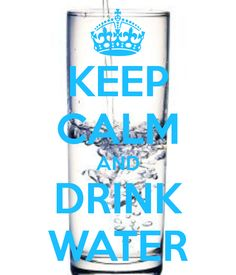 KEEP CALM AND DRINK WATER .