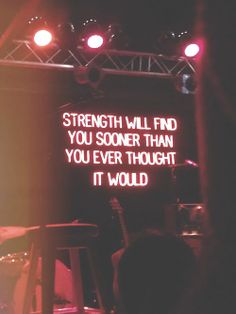 Strength will find you sooner than you ever thought it would. Neon Art//Neon LOVE!!!