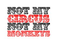 "from the Polish idiom that means ""not my problem"" -- ""Not my circus, not my monkeys"". Love this!"