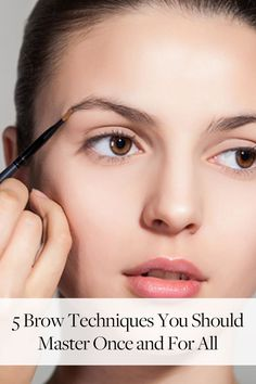 Whether you're completely clueless or just looking to improve your technique, here are 5 brow techniques you should master.