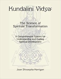 Amazon.com: Kundalini Vidya The Science of Spiritual Transformation: A comprehensive system for understanding and guiding spiritual development (9780971012882): Harrigan, Joan Shivarpita: Books