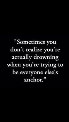 being everyone elses anchor is not easy