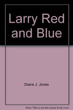 Larry, red and blue by Diane Jarvis Jones http://www.amazon.ca/dp/0969940726/ref=cm_sw_r_pi_dp_tet4tb1KA0X0J