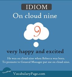 Idioms about happiness (1) On cloud nine: very happy and excited
