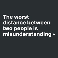 Perception is an individual thing.  Misunderstandings are relationship ruiners!