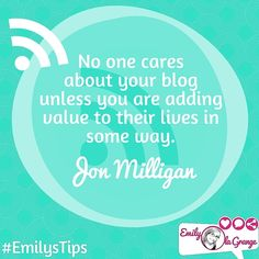 No one cares about your #blog unless you are adding value to their lives in some way.  Jon Milligan  #EmilysTips