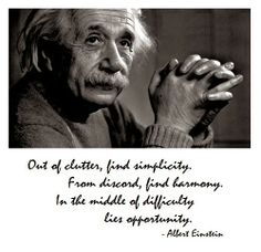 Out of clutter, find simplicity. From discord, find harmony. In the middle of difficult lies opportunity. ~Albert Einstein #life #opportunity #quotes