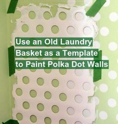 Want to add polka dots to a wall with minimal effort? Repurpose an old laundry basket! ~Budget101  http://www.budget101.com/forum.php