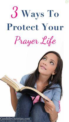 3 Ways To Protect Your Prayer Life http://candidlychristian.com/prayer-life-protection/