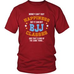 Money can't buy happiness but it can buy BJJ classes Martial Arts T Shirt